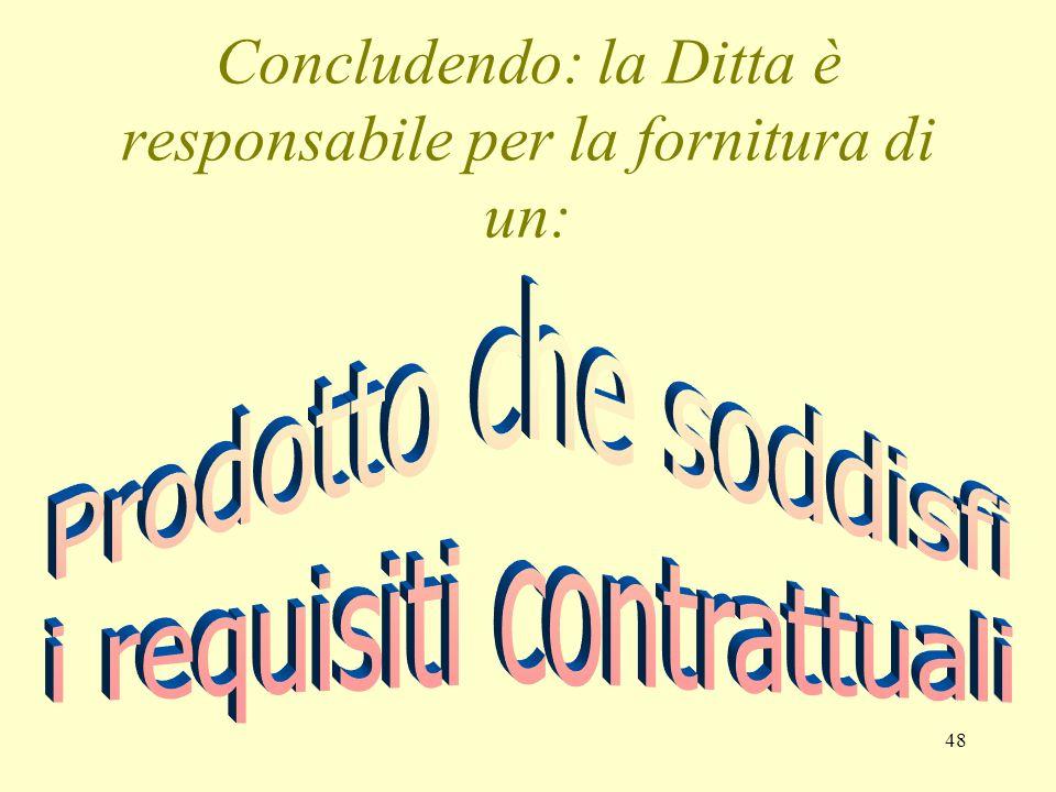 48 Concludendo: la Ditta è responsabile per la fornitura di un: