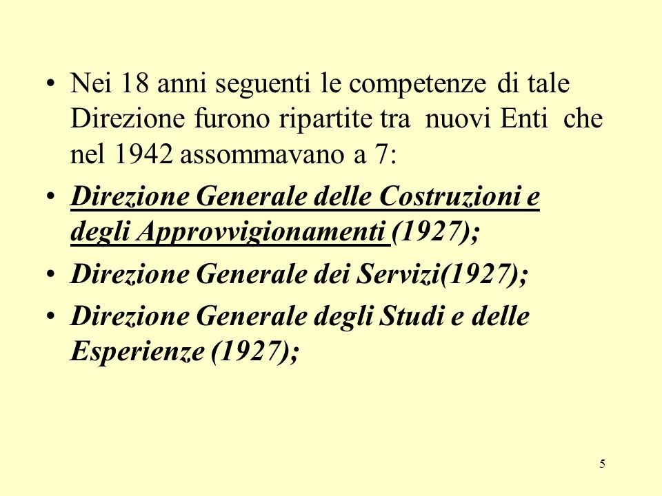 5 Nei 18 anni seguenti le competenze di tale Direzione furono ripartite tra nuovi Enti che nel 1942 assommavano a 7: Direzione Generale delle Costruzi