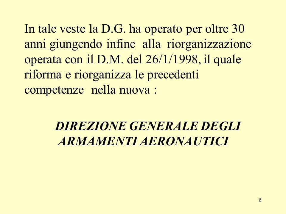 8 In tale veste la D.G. ha operato per oltre 30 anni giungendo infine alla riorganizzazione operata con il D.M. del 26/1/1998, il quale riforma e rior