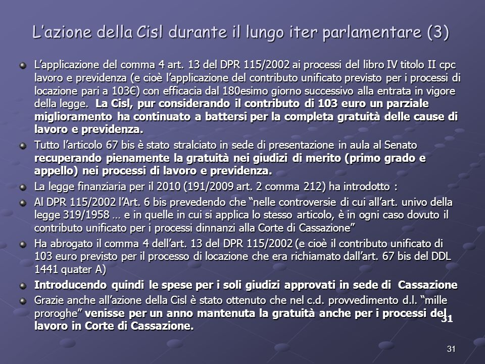 31 Lazione della Cisl durante il lungo iter parlamentare (3) Lapplicazione del comma 4 art. 13 del DPR 115/2002 ai processi del libro IV titolo II cpc