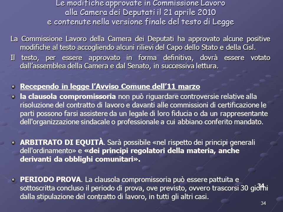 34 Le modifiche approvate in Commissione Lavoro alla Camera dei Deputati il 21 aprile 2010 e contenute nella versione finale del testo di Legge La Com