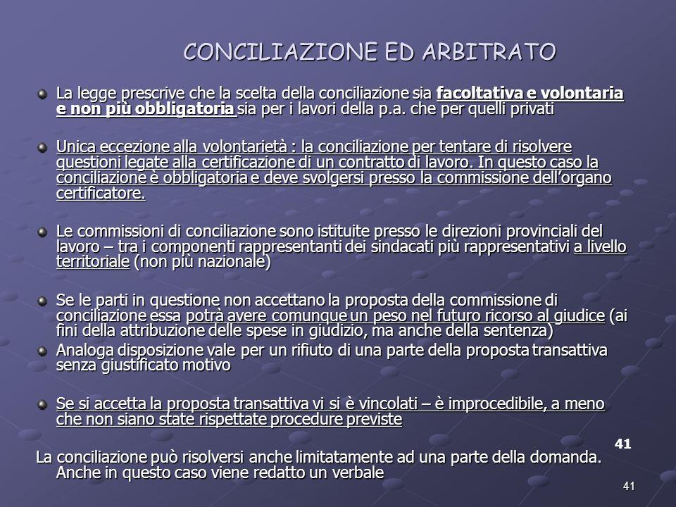 41 CONCILIAZIONE ED ARBITRATO 41 La legge prescrive che la scelta della conciliazione sia facoltativa e volontaria e non più obbligatoria sia per i la