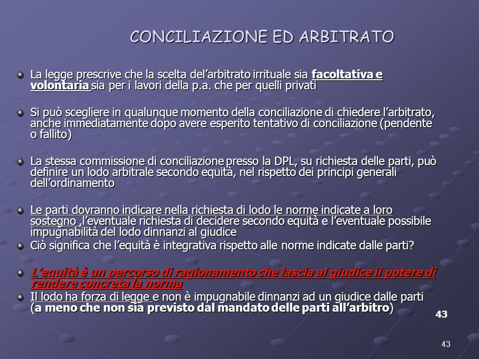 43 CONCILIAZIONE ED ARBITRATO 43 La legge prescrive che la scelta delarbitrato irrituale sia facoltativa e volontaria sia per i lavori della p.a. che