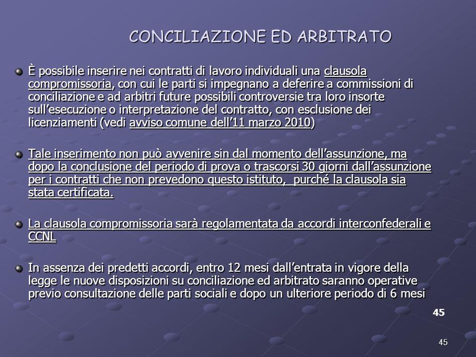 45 CONCILIAZIONE ED ARBITRATO 45 È possibile inserire nei contratti di lavoro individuali una clausola compromissoria, con cui le parti si impegnano a