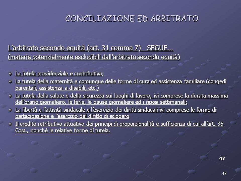 47 CONCILIAZIONE ED ARBITRATO 47 Larbitrato secondo equità (art. 31 comma 7) SEGUE… (materie potenzialmente escludibili dallarbitrato secondo equità)
