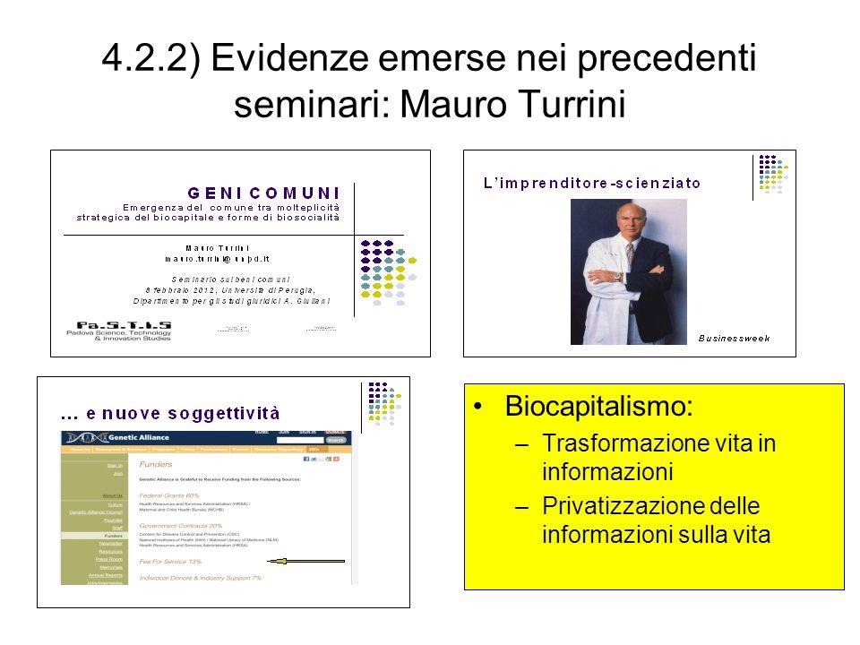 4.2.2) Evidenze emerse nei precedenti seminari: Mauro Turrini Biocapitalismo: –Trasformazione vita in informazioni –Privatizzazione delle informazioni