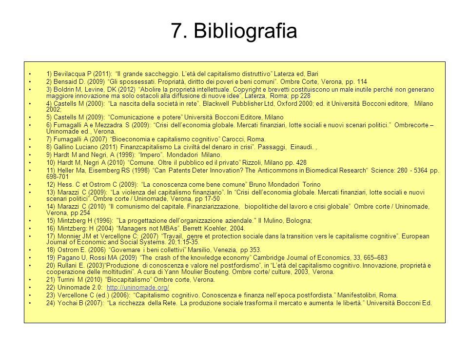 7. Bibliografia 1) Bevilacqua P (2011): Il grande saccheggio. Letà del capitalismo distruttivo Laterza ed, Bari 2) Bensaid D. (2009) Gli spossessati.