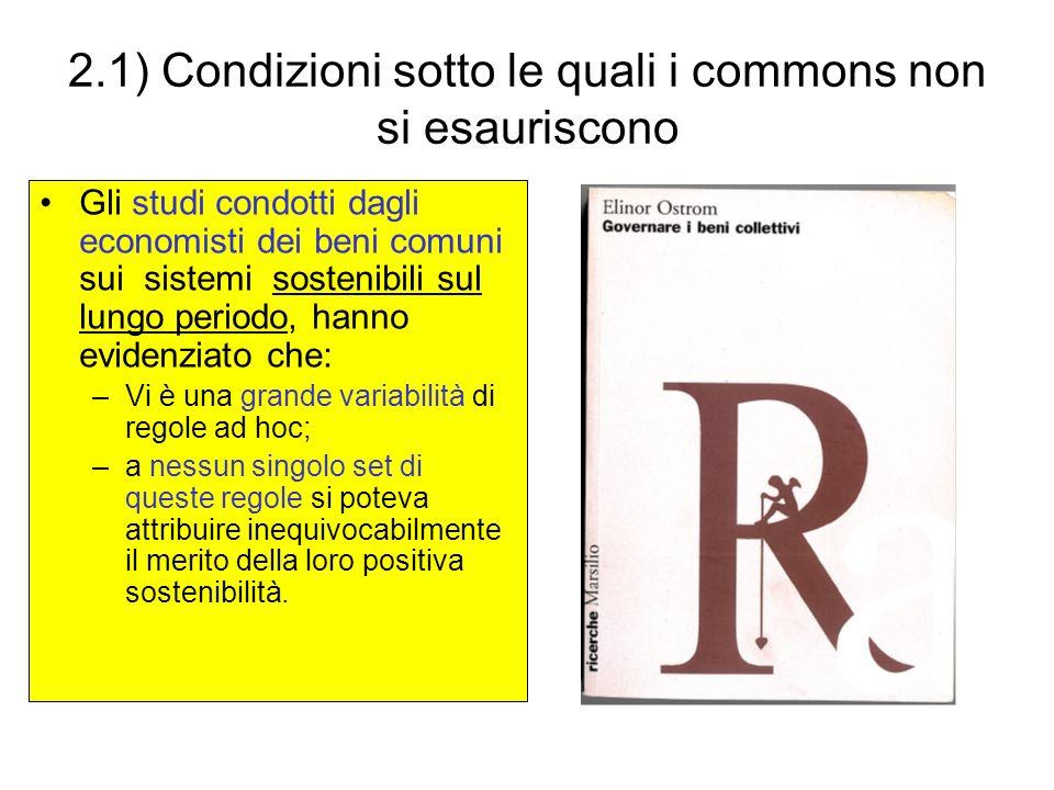 2.1) Condizioni sotto le quali i commons non si esauriscono Gli studi condotti dagli economisti dei beni comuni sui sistemi sostenibili sul lungo peri