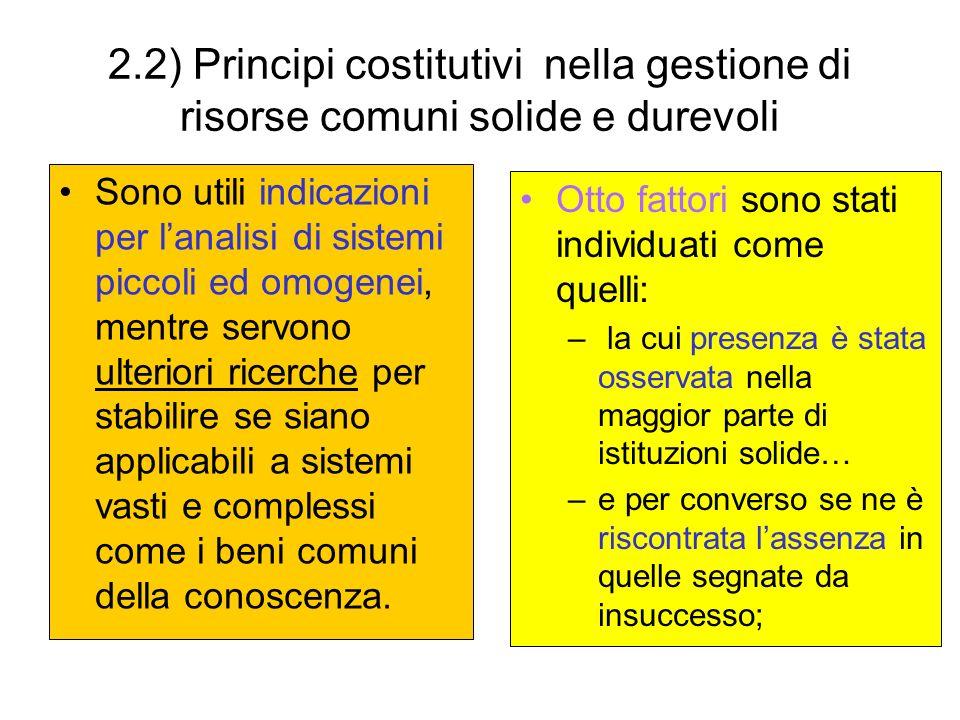 2.2) Principi costitutivi nella gestione di risorse comuni solide e durevoli Sono utili indicazioni per lanalisi di sistemi piccoli ed omogenei, mentr