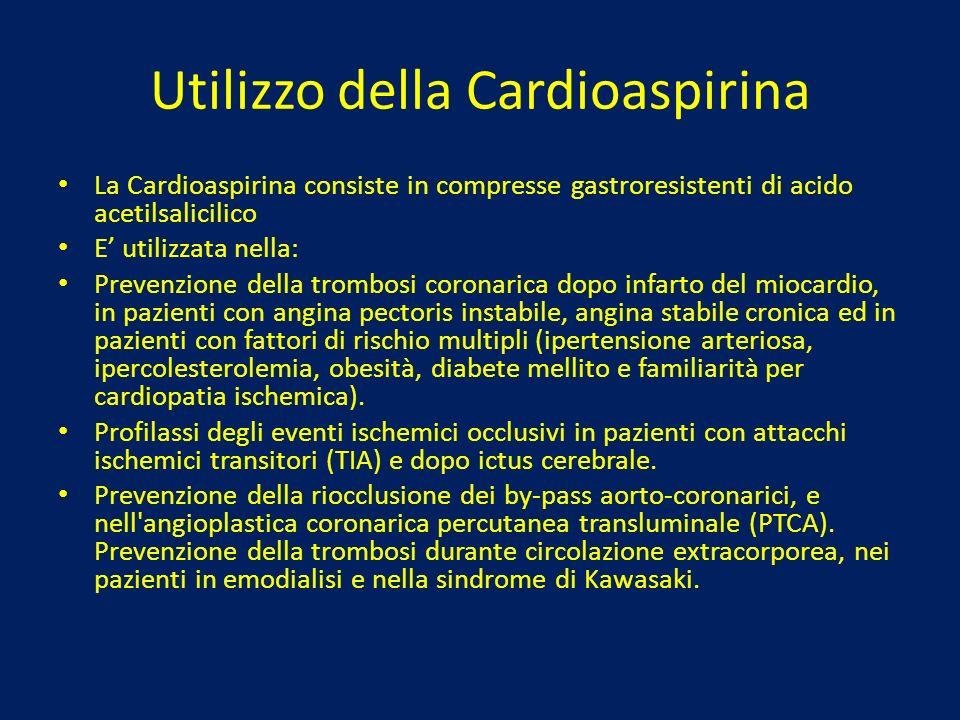 Utilizzo della Cardioaspirina La Cardioaspirina consiste in compresse gastroresistenti di acido acetilsalicilico E utilizzata nella: Prevenzione della