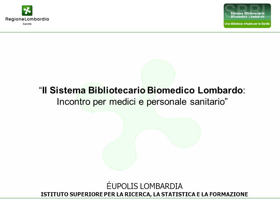 1 Il Sistema Bibliotecario Biomedico Lombardo: Incontro per medici e personale sanitario É UPOLIS LOMBARDIA ISTITUTO SUPERIORE PER LA RICERCA, LA STAT
