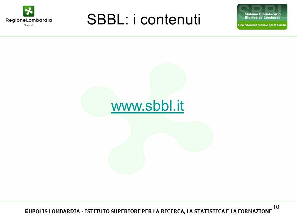 10 SBBL: i contenuti www.sbbl.it É UPOLIS LOMBARDIA - ISTITUTO SUPERIORE PER LA RICERCA, LA STATISTICA E LA FORMAZIONE