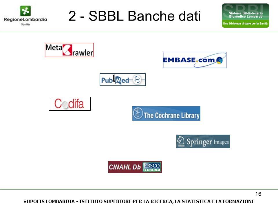 16 É UPOLIS LOMBARDIA - ISTITUTO SUPERIORE PER LA RICERCA, LA STATISTICA E LA FORMAZIONE 2 - SBBL Banche dati
