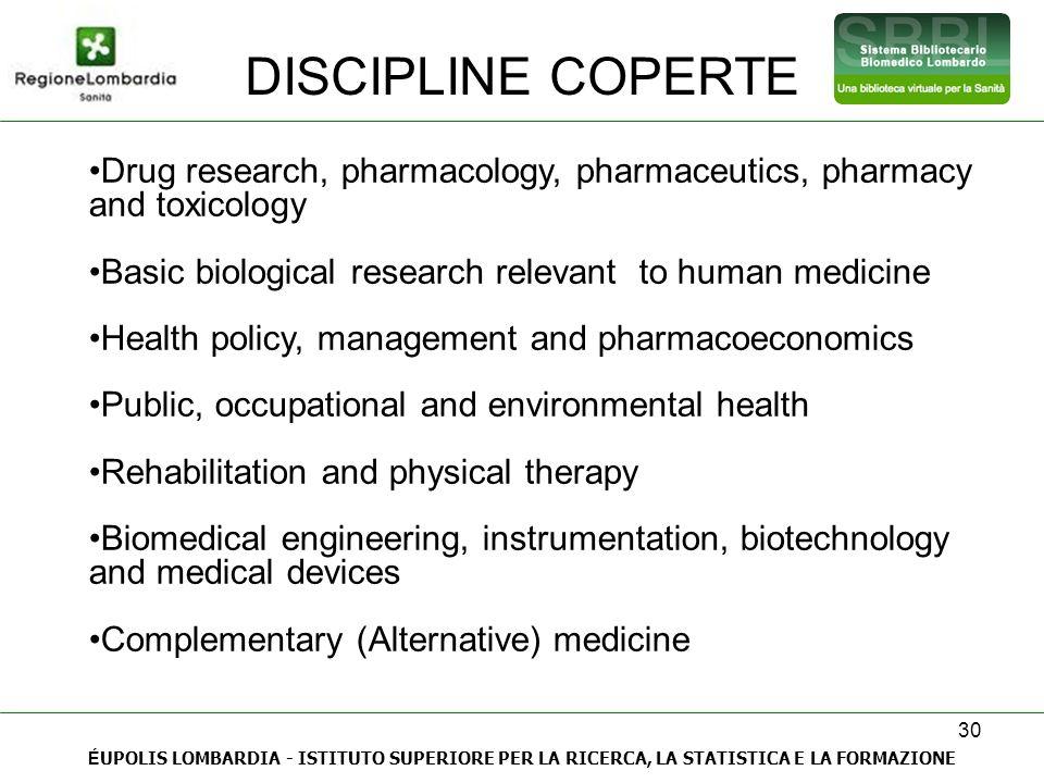 30 DISCIPLINE COPERTE É UPOLIS LOMBARDIA - ISTITUTO SUPERIORE PER LA RICERCA, LA STATISTICA E LA FORMAZIONE Drug research, pharmacology, pharmaceutics