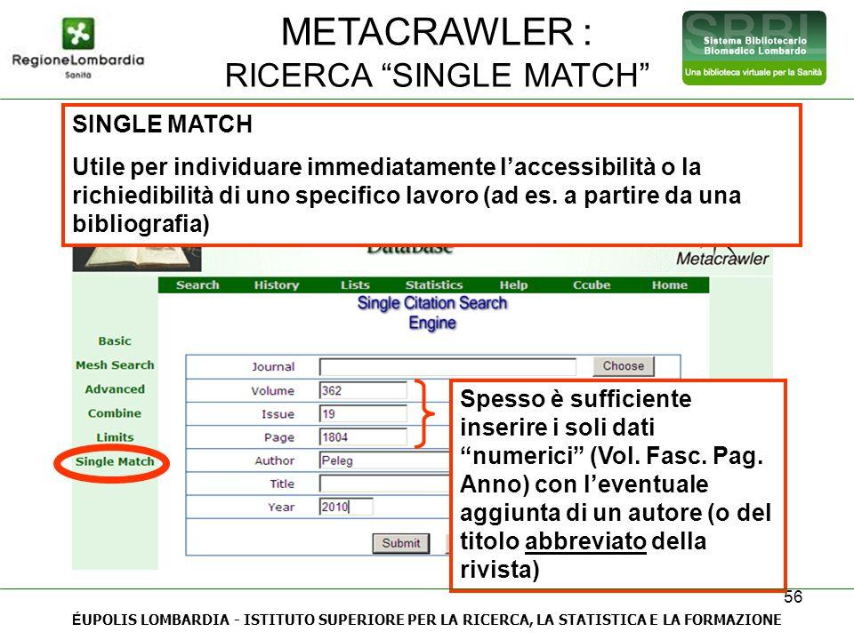 56 SINGLE MATCH Utile per individuare immediatamente laccessibilità o la richiedibilità di uno specifico lavoro (ad es. a partire da una bibliografia)
