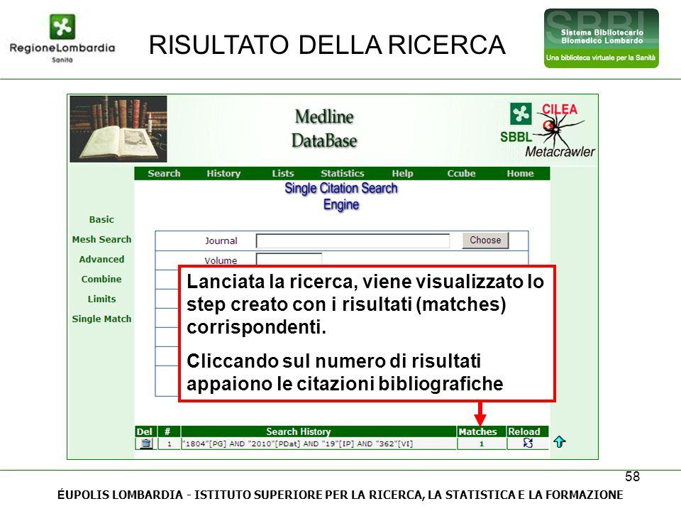 58 RISULTATO DELLA RICERCA É UPOLIS LOMBARDIA - ISTITUTO SUPERIORE PER LA RICERCA, LA STATISTICA E LA FORMAZIONE Lanciata la ricerca, viene visualizza