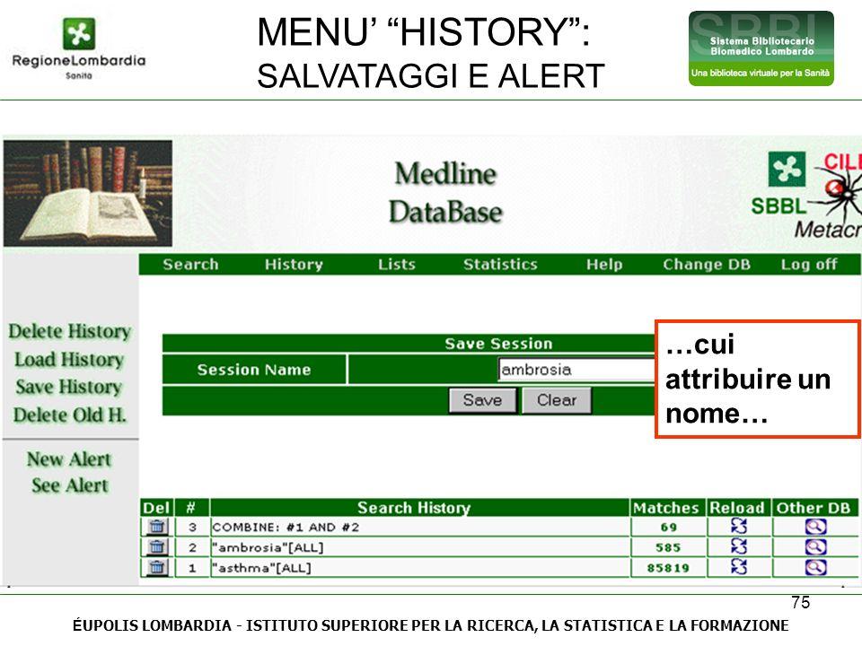 75 É UPOLIS LOMBARDIA - ISTITUTO SUPERIORE PER LA RICERCA, LA STATISTICA E LA FORMAZIONE …cui attribuire un nome… MENU HISTORY: SALVATAGGI E ALERT