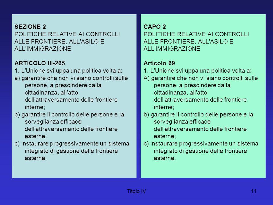 Titolo IV11 SEZIONE 2 POLITICHE RELATIVE AI CONTROLLI ALLE FRONTIERE, ALL'ASILO E ALL'IMMIGRAZIONE ARTICOLO III-265 1. L'Unione sviluppa una politica