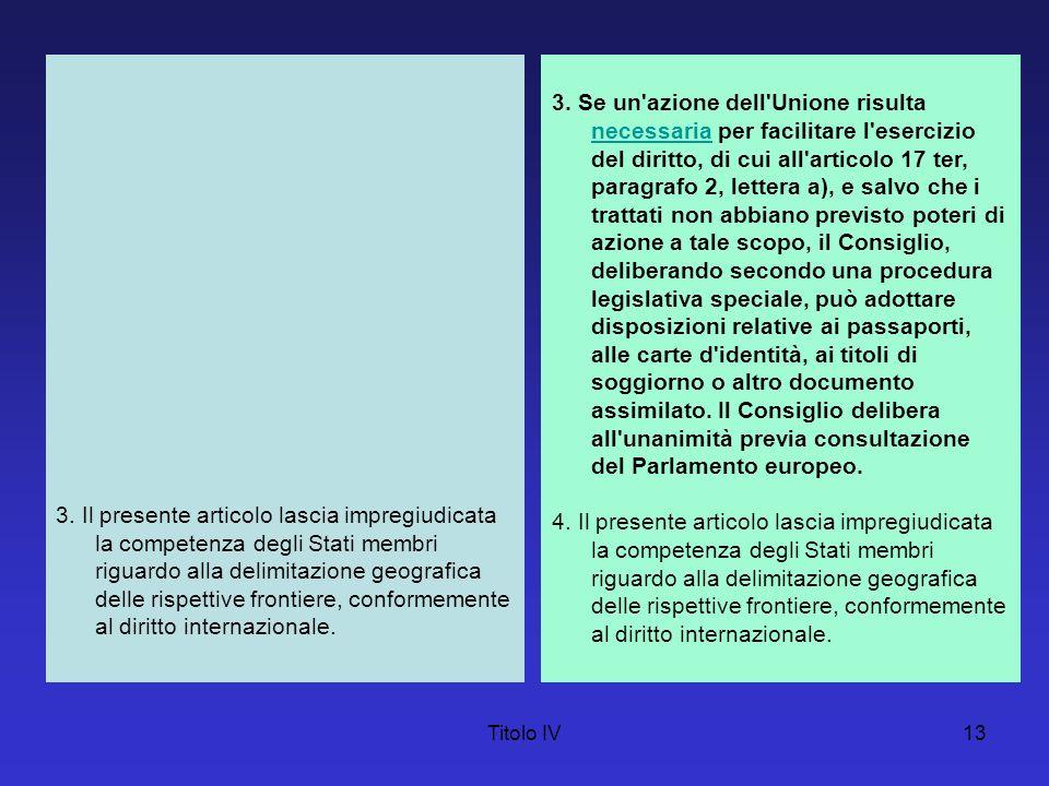Titolo IV13 3. Il presente articolo lascia impregiudicata la competenza degli Stati membri riguardo alla delimitazione geografica delle rispettive fro