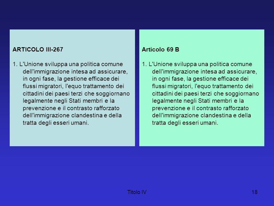 Titolo IV18 ARTICOLO III-267 1. L'Unione sviluppa una politica comune dell'immigrazione intesa ad assicurare, in ogni fase, la gestione efficace dei f
