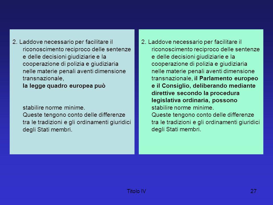 Titolo IV27 2. Laddove necessario per facilitare il riconoscimento reciproco delle sentenze e delle decisioni giudiziarie e la cooperazione di polizia