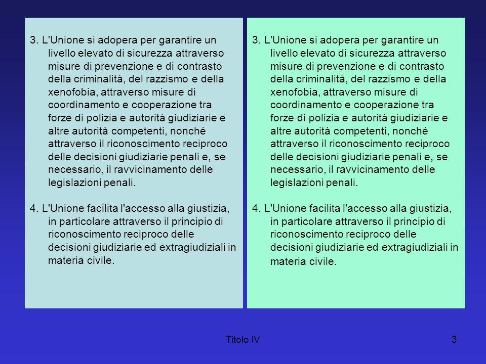 Titolo IV3 3. L'Unione si adopera per garantire un livello elevato di sicurezza attraverso misure di prevenzione e di contrasto della criminalità, del