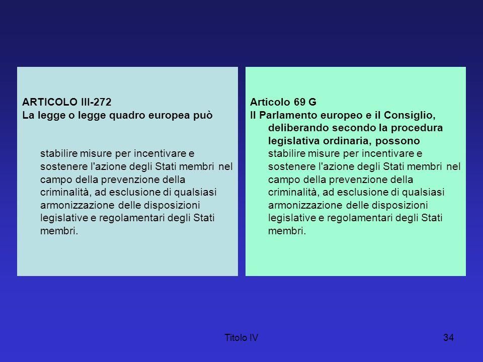 Titolo IV34 ARTICOLO III-272 La legge o legge quadro europea può stabilire misure per incentivare e sostenere l'azione degli Stati membri nel campo de