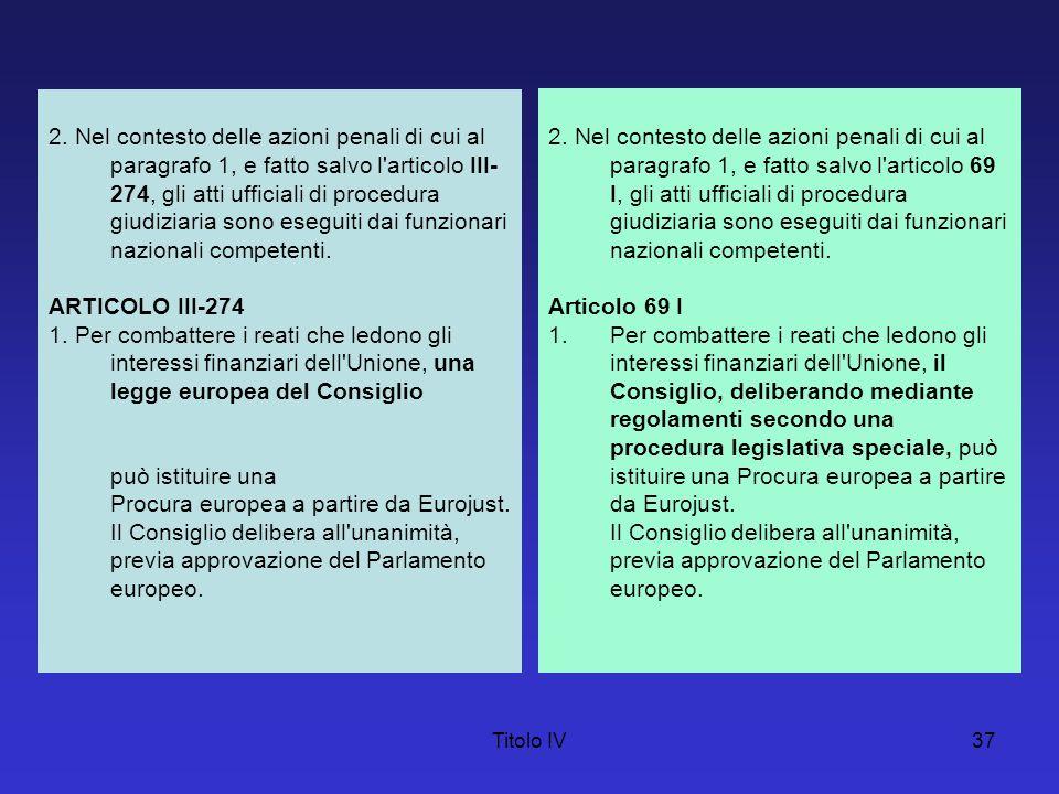 Titolo IV37 2. Nel contesto delle azioni penali di cui al paragrafo 1, e fatto salvo l'articolo III- 274, gli atti ufficiali di procedura giudiziaria