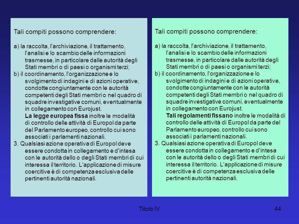 Titolo IV44 Tali compiti possono comprendere: a) la raccolta, l'archiviazione, il trattamento, l'analisi e lo scambio delle informazioni trasmesse, in