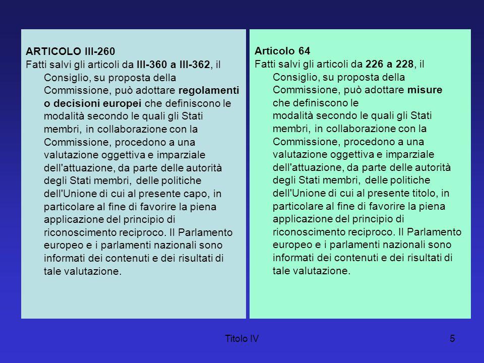 Titolo IV6 ARTICOLO III-261 È istituito in seno al Consiglio un comitato permanente al fine di assicurare all interno dell Unione la promozione e il rafforzamento della cooperazione operativa in materia di sicurezza interna.