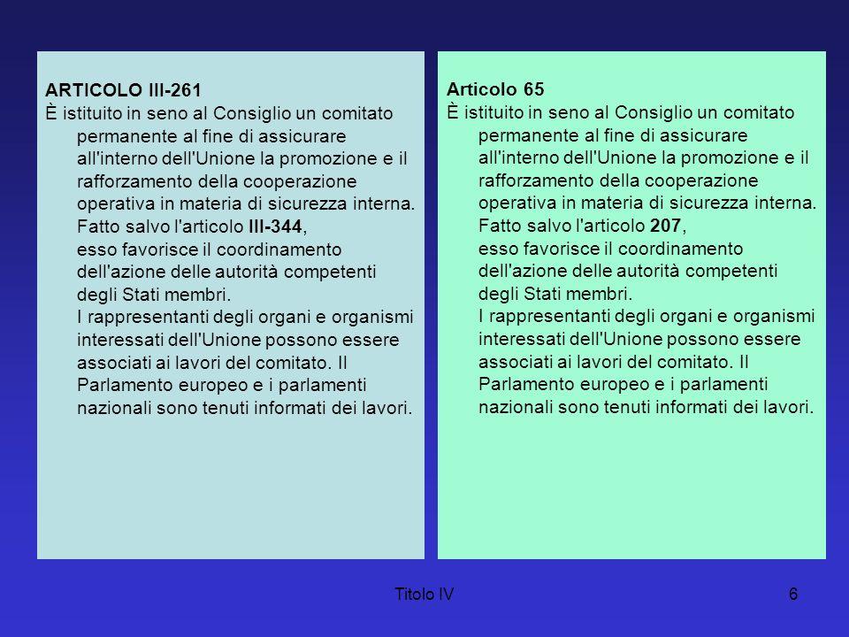 Titolo IV7 ARTICOLO III-262 Il presente capo non osta all esercizio delle responsabilità incombenti agli Stati membri per il mantenimento dell ordine pubblico e la salvaguardia della sicurezza interna.