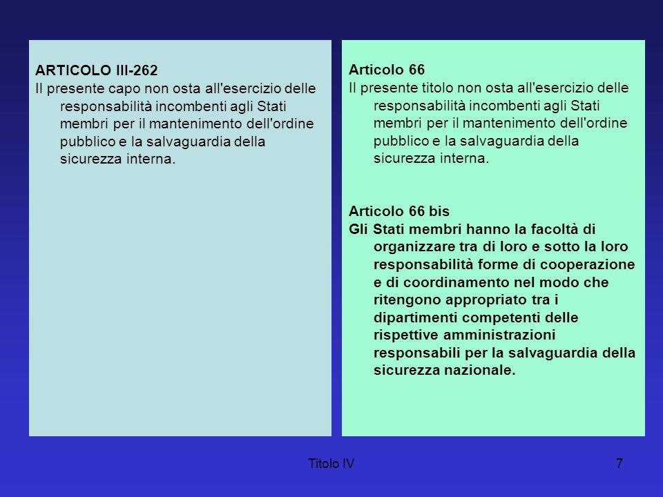 Titolo IV7 ARTICOLO III-262 Il presente capo non osta all'esercizio delle responsabilità incombenti agli Stati membri per il mantenimento dell'ordine