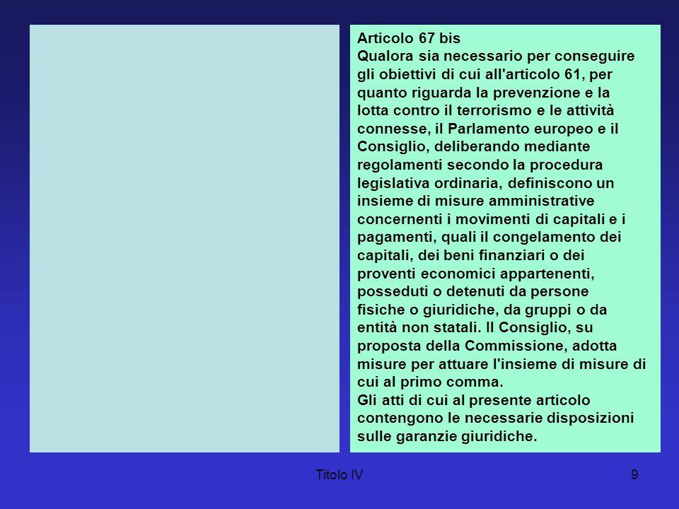 Titolo IV9 Articolo 67 bis Qualora sia necessario per conseguire gli obiettivi di cui all'articolo 61, per quanto riguarda la prevenzione e la lotta c