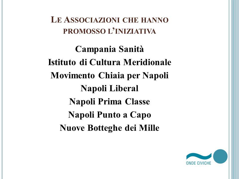 L E A SSOCIAZIONI CHE HANNO PROMOSSO L INIZIATIVA Campania Sanità Istituto di Cultura Meridionale Movimento Chiaia per Napoli Napoli Liberal Napoli Pr