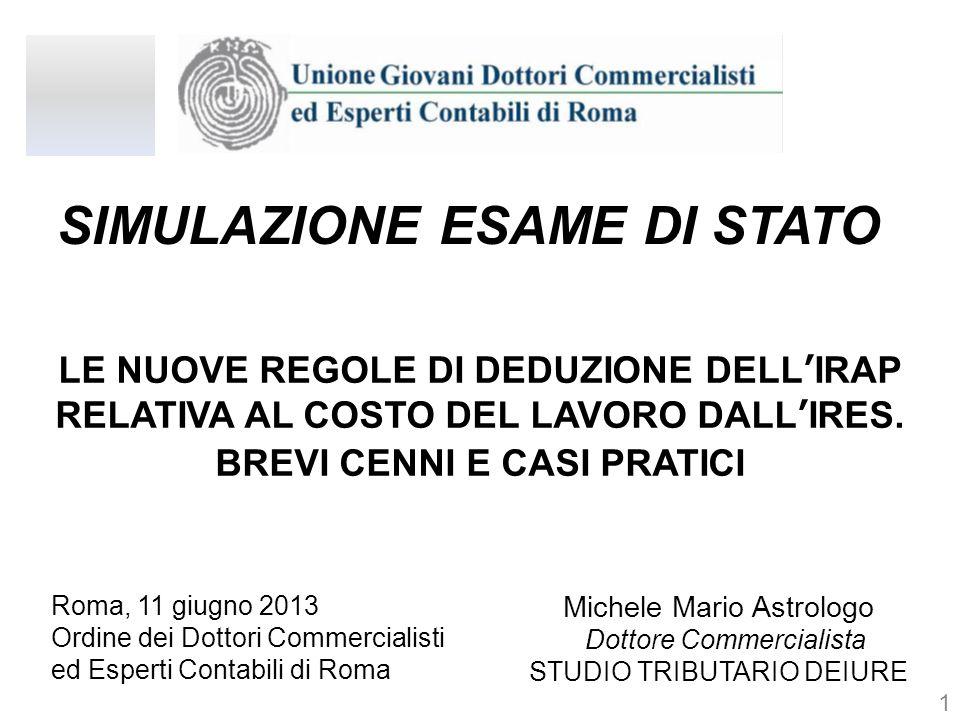 SIMULAZIONE ESAME DI STATO Roma, 11 giugno 2013 Ordine dei Dottori Commercialisti ed Esperti Contabili di Roma Michele Mario Astrologo Dottore Commerc