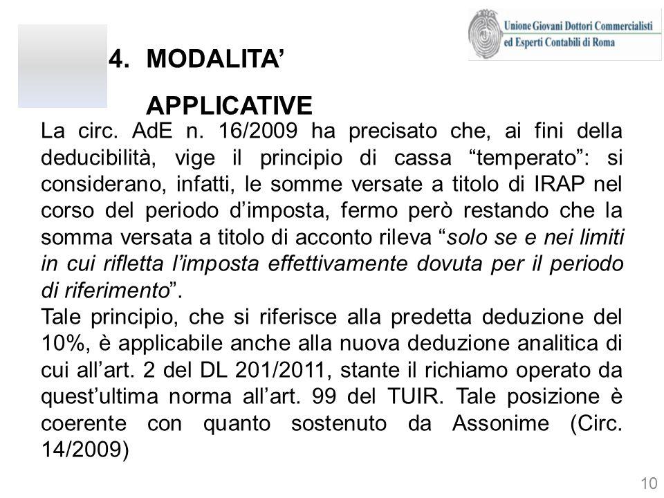 4.MODALITA APPLICATIVE La circ. AdE n. 16/2009 ha precisato che, ai fini della deducibilità, vige il principio di cassa temperato: si considerano, inf