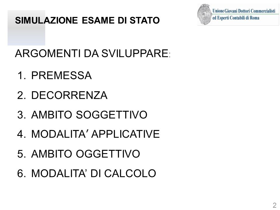 SIMULAZIONE ESAME DI STATO ARGOMENTI DA SVILUPPARE : 1.PREMESSA 2.DECORRENZA 3.AMBITO SOGGETTIVO 4.MODALITA APPLICATIVE 5.AMBITO OGGETTIVO 6.MODALITA