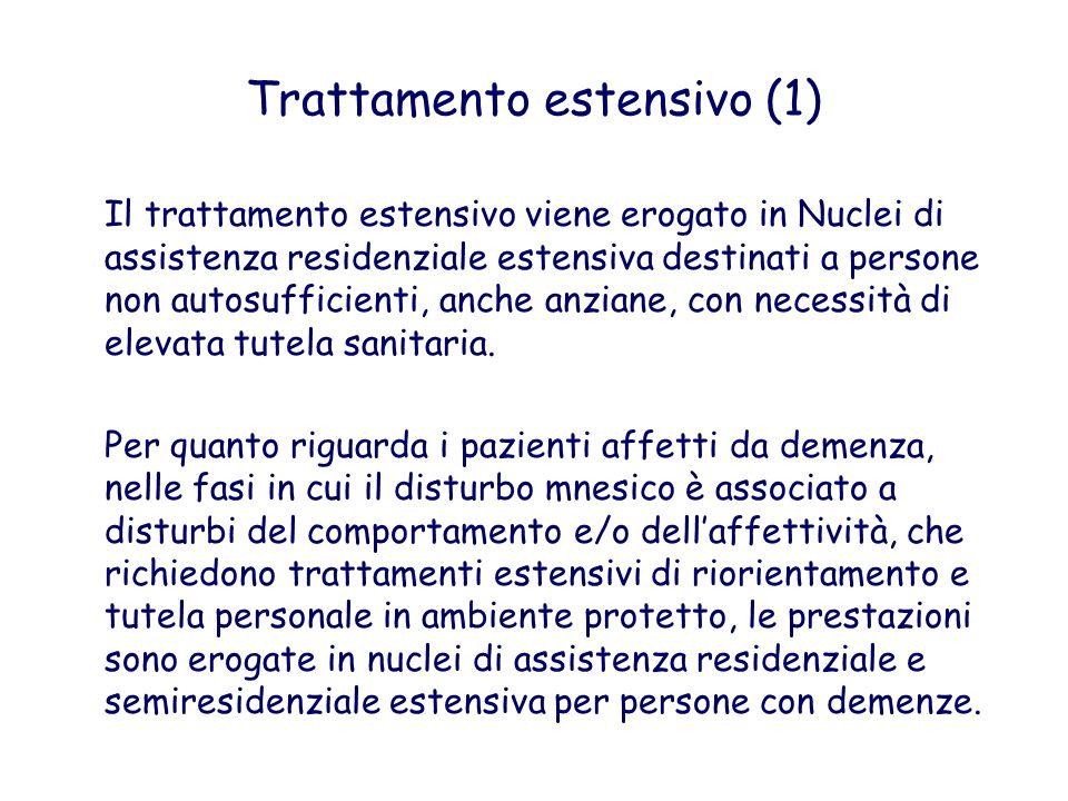 Trattamento estensivo (1) Il trattamento estensivo viene erogato in Nuclei di assistenza residenziale estensiva destinati a persone non autosufficient