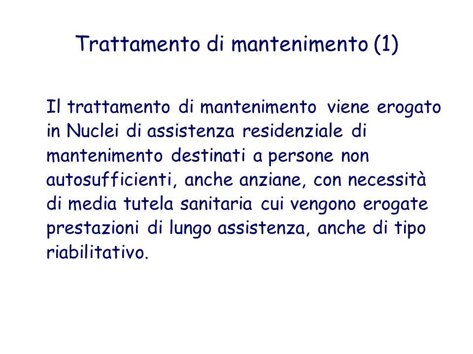 Trattamento di mantenimento (1) Il trattamento di mantenimento viene erogato in Nuclei di assistenza residenziale di mantenimento destinati a persone