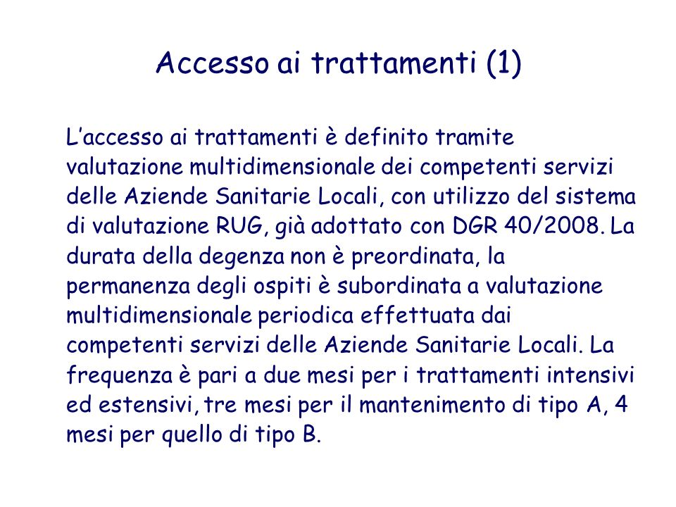 Accesso ai trattamenti (1) Laccesso ai trattamenti è definito tramite valutazione multidimensionale dei competenti servizi delle Aziende Sanitarie Loc
