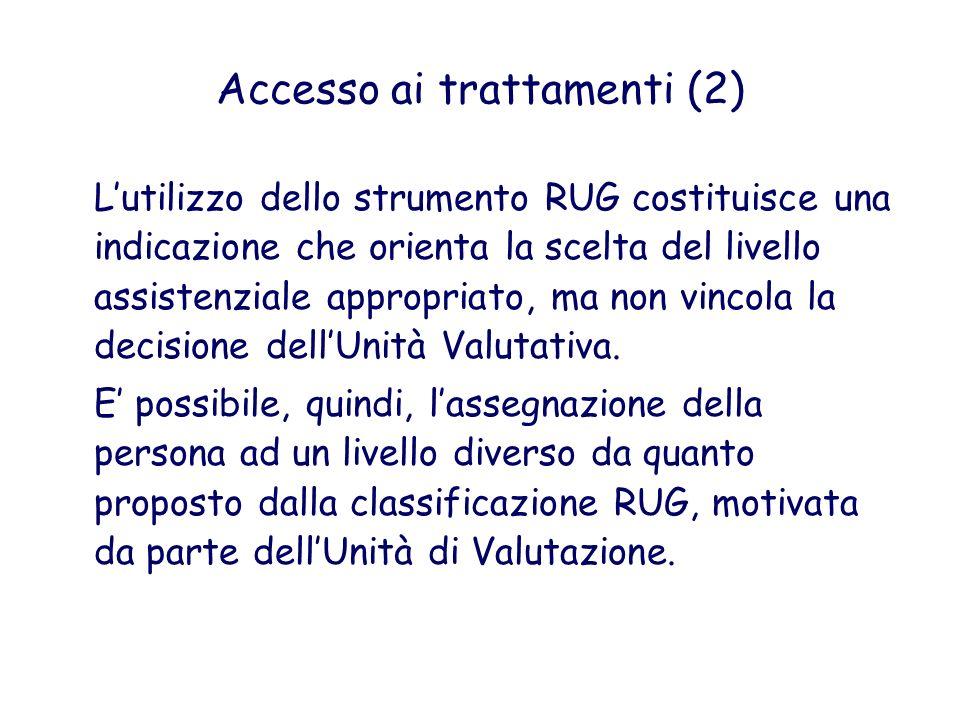 Accesso ai trattamenti (2) Lutilizzo dello strumento RUG costituisce una indicazione che orienta la scelta del livello assistenziale appropriato, ma n