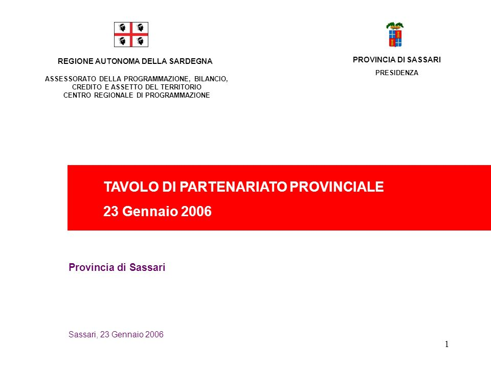 1 REGIONE AUTONOMA DELLA SARDEGNA Sassari, 23 Gennaio 2006 Provincia di Sassari TAVOLO DI PARTENARIATO PROVINCIALE 23 Gennaio 2006 ASSESSORATO DELLA P