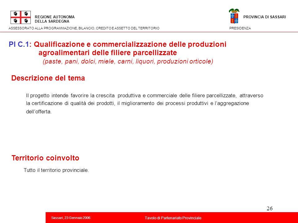 26 Titolo della presentazione REGIONE AUTONOMA DELLA SARDEGNA Sassari, 23 Gennaio 2006 2 Tavolo di Partenariato Provinciale ASSESSORATO ALLA PROGRAMMA