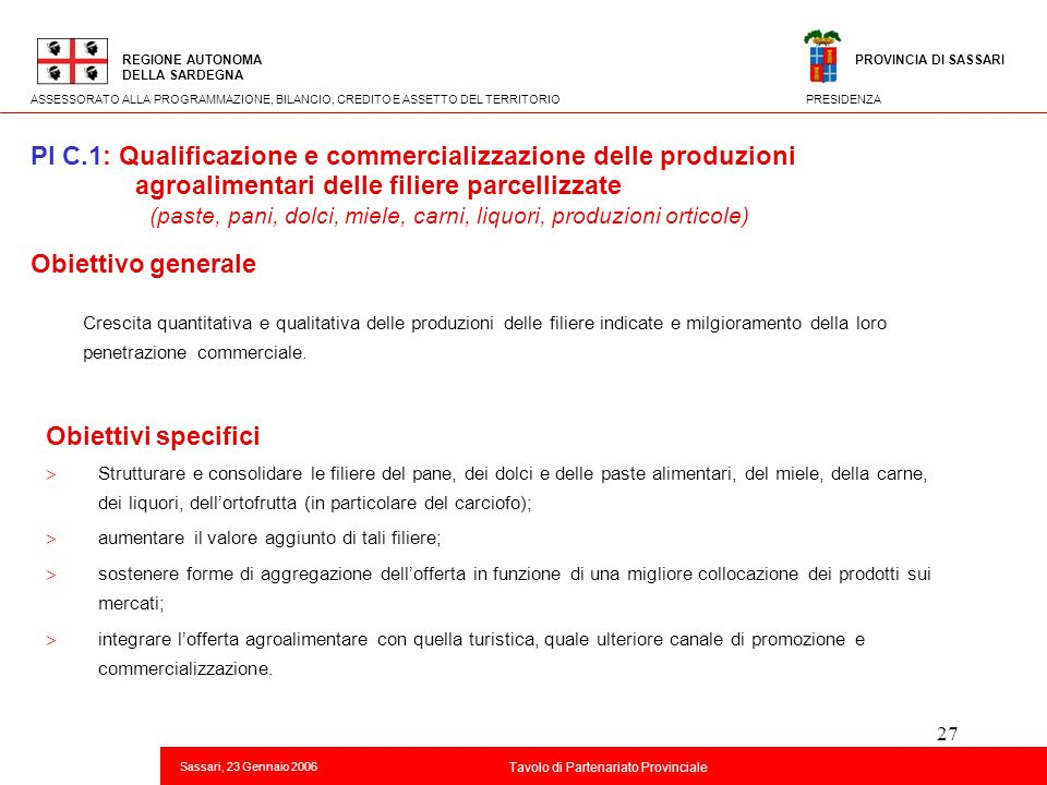 27 Titolo della presentazione REGIONE AUTONOMA DELLA SARDEGNA Sassari, 23 Gennaio 2006 2 Tavolo di Partenariato Provinciale ASSESSORATO ALLA PROGRAMMA