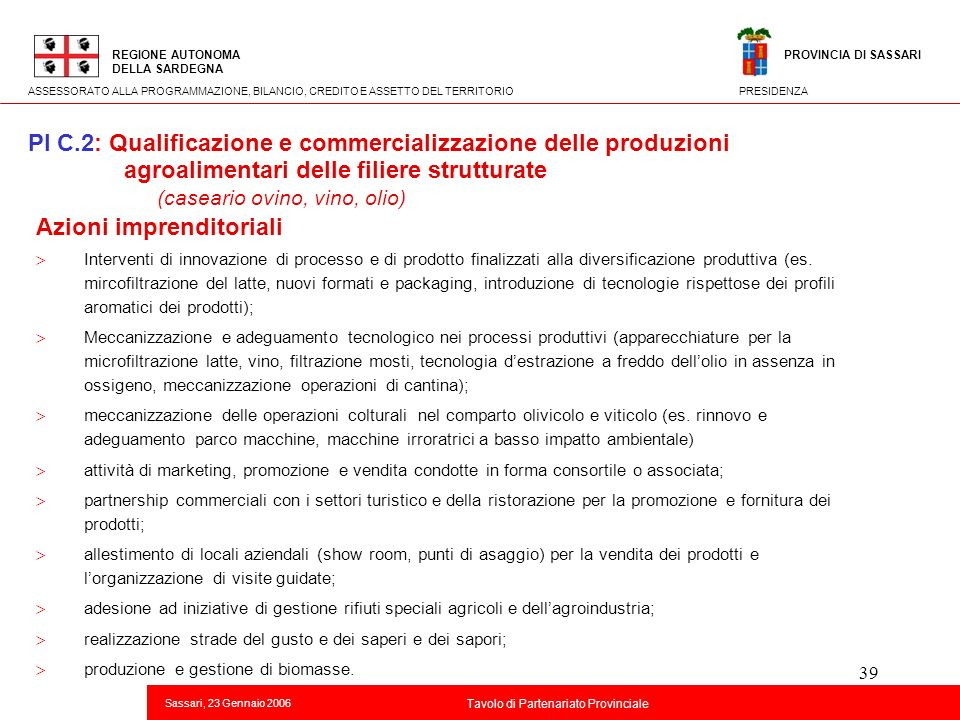 39 Titolo della presentazione REGIONE AUTONOMA DELLA SARDEGNA Sassari, 23 Gennaio 2006 2 Tavolo di Partenariato Provinciale ASSESSORATO ALLA PROGRAMMA