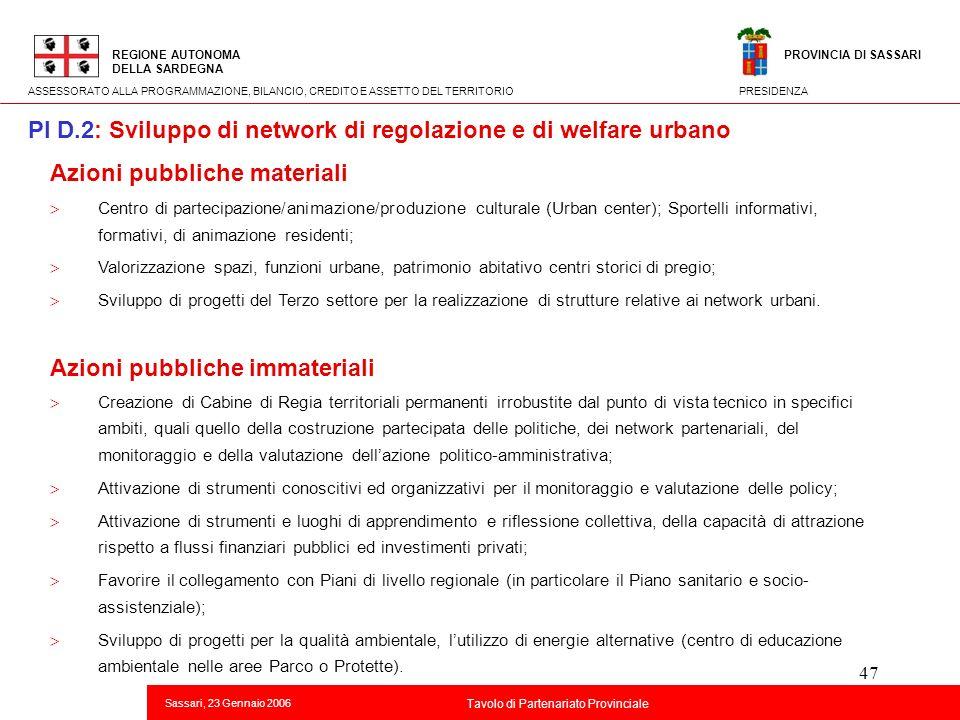 47 Titolo della presentazione REGIONE AUTONOMA DELLA SARDEGNA Sassari, 23 Gennaio 2006 2 Tavolo di Partenariato Provinciale ASSESSORATO ALLA PROGRAMMA