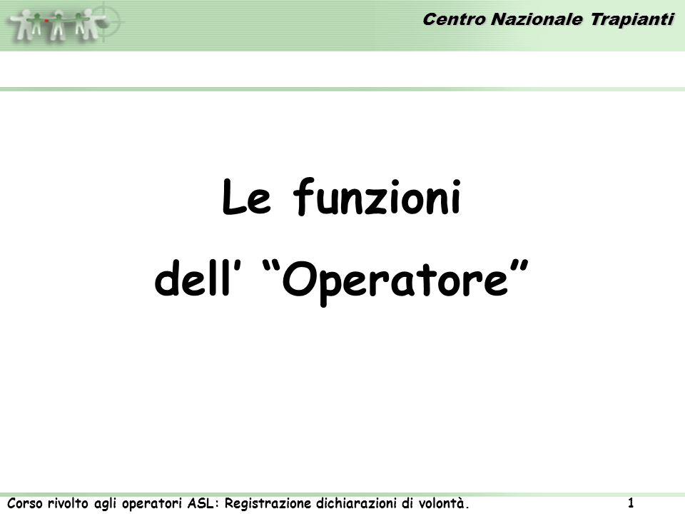 Centro Nazionale Trapianti Corso rivolto agli operatori ASL: Registrazione dichiarazioni di volontà. 1 Le funzioni dell Operatore