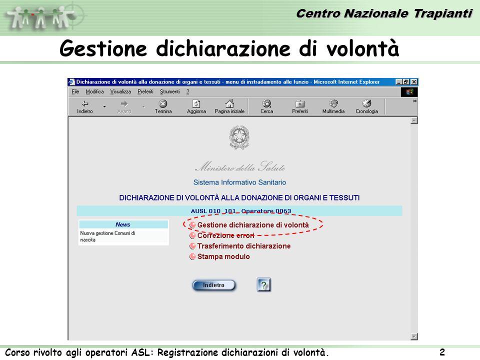 Centro Nazionale Trapianti Corso rivolto agli operatori ASL: Registrazione dichiarazioni di volontà. 2 Gestione dichiarazione di volontà
