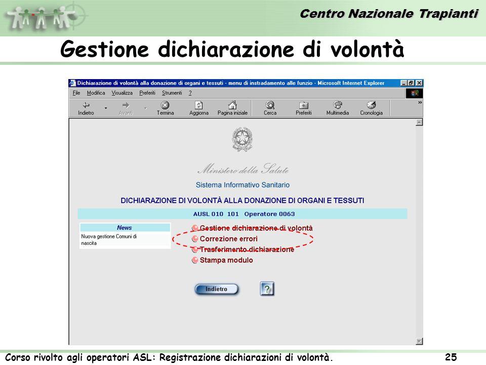 Centro Nazionale Trapianti Corso rivolto agli operatori ASL: Registrazione dichiarazioni di volontà. 25 Gestione dichiarazione di volontà