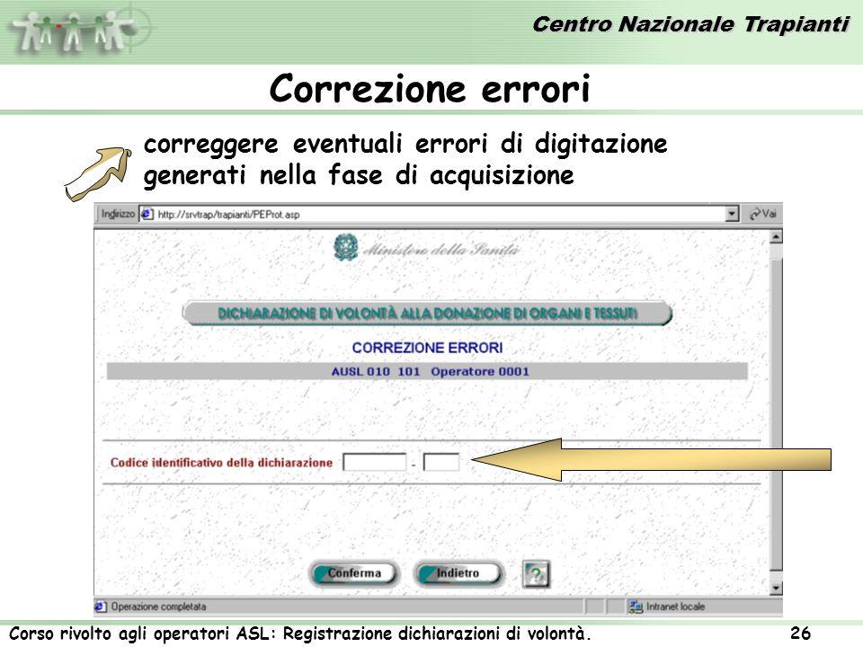 Centro Nazionale Trapianti Corso rivolto agli operatori ASL: Registrazione dichiarazioni di volontà. 26 Correzione errori correggere eventuali errori